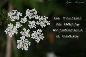 be-yourself-be-happy-imperfection-is-beauty